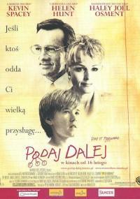 Podaj dalej(2000)♥♥♥   'Chłopiec, który w ramach zadania domowego musiał pomóc trzem osobom, uruchamia łańcuszek szczęścia. Niespodziewanie plan wymyka się spod kontroli.'