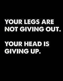 Twoje nogi się nie chcą poddać, to Twoja głowa mówi, żebyś przestała...