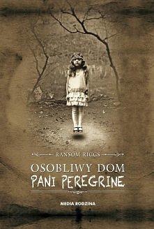 """""""Osobliwy dom pani Peregrine"""" Jakie macie zdanie na temat tej książki?"""