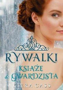 """Rywalki - """"Książę i Gwardzista"""" Kiera Cass, polecam tym co czytali już 3 części Rywalek :))"""