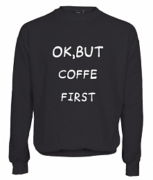 Ok, but coffe first   Bluza...