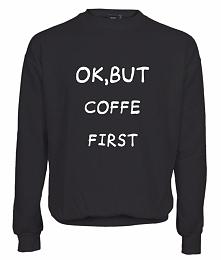 Ok, but coffe first   Bluza