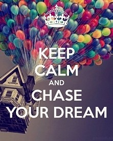 Chase your dream :D