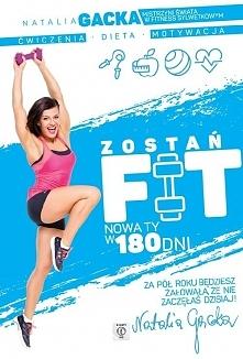 """Natalia Gacka """"Zostań Fit. Nowa Ty W 180 Dni"""" - premiera 8 kwietnia..."""