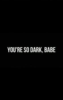 dark...so dark