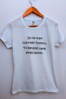 Koszulka z ręcznie malowanym napisem: Ja nie mam czarnego humoru. To bardziej takie stracciatello :) Kontakt: nevergrowup77@gmail.com