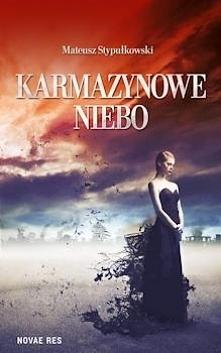 """Decydując się na lekturę """"Karmazynowego nieba"""" autorstwa Mateusza Stypułkowsk..."""