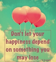 Nie pozwól, aby Twoje szczęście zależało od czegoś, co możesz stracić
