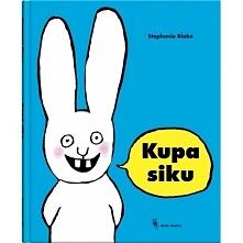 Był sobie raz królik, który umiał powiedzieć tylko jedno: kupa siku!   Zabawn...