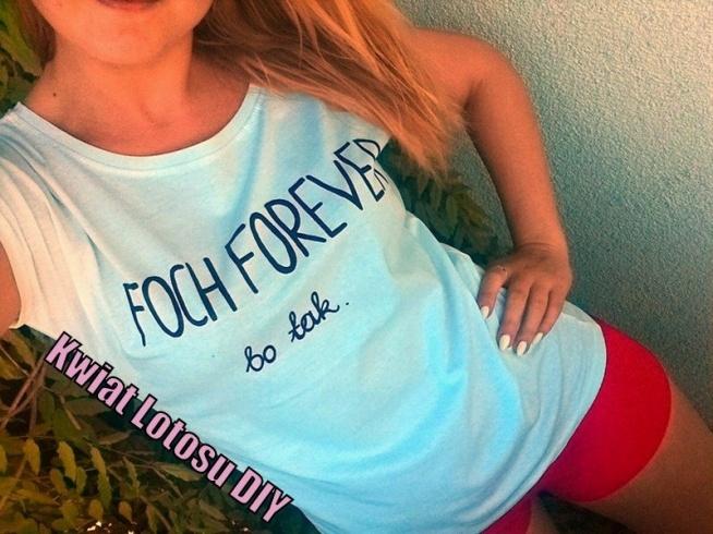 FOCH FOREVER  bo tak.   Bluzeczka od Kwiat Lotosu DIY, zapraszam na swój profil na FB ;)