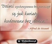 """""""Dzieci wychowywane bez pieszczot są jak kwiaty hodowane bez słońca."""" – Alfre..."""