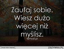 Zaufaj sobie ! :)