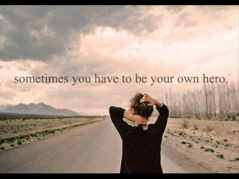 be your own hero ...