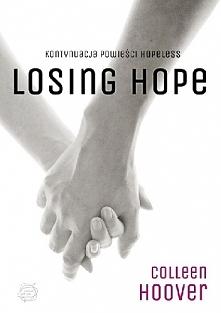 Losing Hope Colleen Hoover  Czasami, aby pójść naprzód, trzeba najpierw sięgnąć głęboko w przeszłość. Przekonał się o tym Dean Holder. Przez wiele lat zmagał się z poczuciem win...