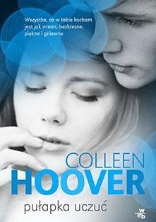 Pułapka uczuć Colleen Hoover  Layken skończyła niedawno osiemnaście lat. Zaledwie kilka miesięcy wcześniej niespodziewanie straciła ojca. Wraz z kochającą matką i młodszym brate...