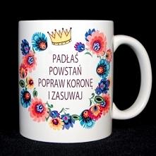 Kubek Padłaś Powstań Popraw koronę i zasuwaj do zamówienia na nadruko.pl