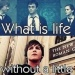 What is life without a litt...