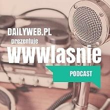 """""""WWWłaśnie Podcast"""" - """"Grupa technologicznych maniaków i geekó..."""