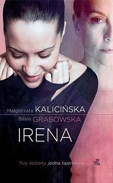 Irena to powieść błyskotliwa i przejmująca. Debiut duetu Kalicińska & Grabowska wypada znakomicie.  Trzy kobiety: Dorota, Jagna i Irena. Dorota - mama, wiek 53+. Niezbyt zar...