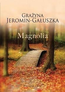 Magnolia-tom 1 -literatura piękna, dla kobiet    Czasami dopiero na bieszczadzkiej wsi życie nabiera prawdziwego znaczenia.   Filip Spalski jest pilotem, kocha latać, robił to c...