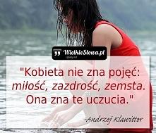 """""""Kobieta nie zna pojęć: miłość, zazdrość, zemsta. Ona zna te uczucia."""" – Andr..."""