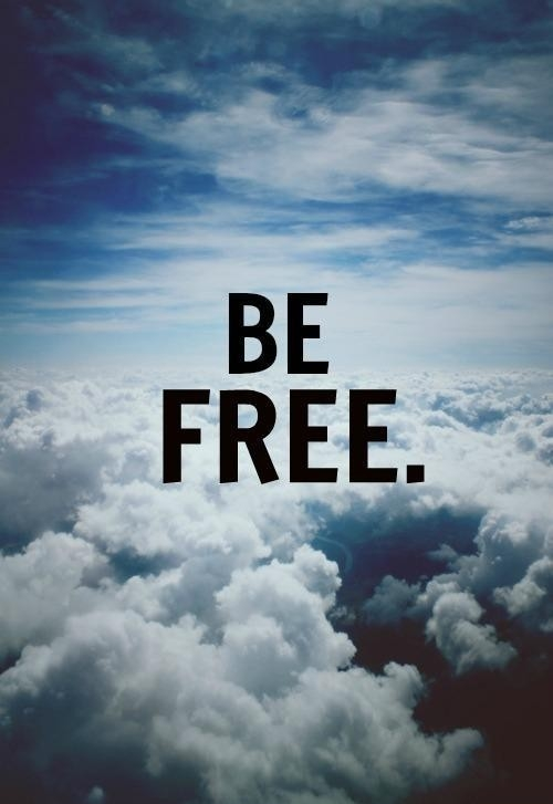 Be free. Don't forget.