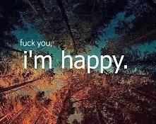 I'm happy...i want to be.