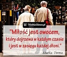 """""""Miłość jest owocem, który dojrzewa w każdym czasie i jest w zasięgu każdej d..."""