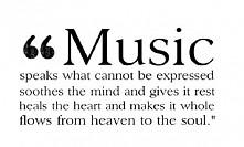 Muzyka przekazuje to co nie moze być wypowiedziane słowami, uspokaja umysł i daje mu odpocząć, leczy serce i sprawia, że wszytsko wszytsko przechodzi z nieba prosto do duszy <3