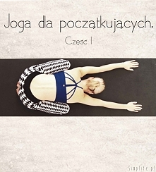 Joga – jak zacząć? Czyli joga dla początkujących.