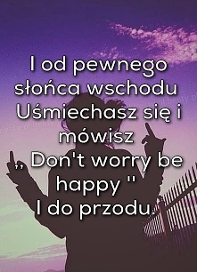 don'n worry be happy :)