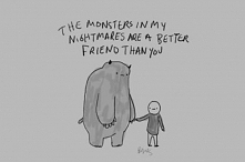 THE MONSTER IN MY NIGHTMARES ARE BETTER FRIEND THAN YOU