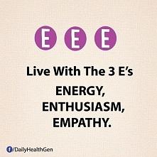 """Żyj zgodnie z zasadą trzech """"E"""". Energia, Entuzjazm, Empatia :)"""