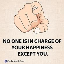 Nikt prócz Ciebie nie jest odpowiedzialny za Twoje szczęście.