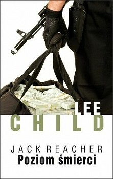 Poziom śmierci Lee Child  Pierwsza z serii powieści o Jacku Reacherze, inteli...
