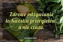 """""""Zdrowe odżywianie to kwestia priorytetów, a nie czasu"""". Dieta, fit..."""