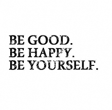 BE GOOD. BE HAPPY. BE YOURSELF.