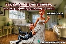 Ten, kto żeni się dla pieni...