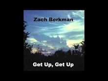 """Get Up, Get Up"" Zach Berkman"