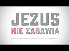 Jezus NIE ZABAWIA.
