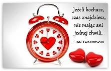 """""""Jeśli kochasz, czas znajdziesz, nie mając ani jednej chwili."""" - Ja..."""