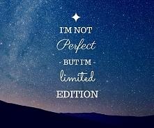 I'm nor perfect but I'm limited edition - i wszystko jasne ;)
