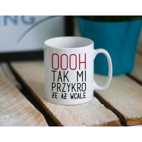 Kubek z nadrukiem OOOH TAK MI PRZYKRO littlethings.pl