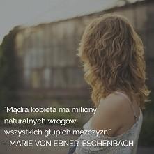 Mądra kobieta ma miliony naturalnych wrogów: wszystkich głupich mężczyzn ;)
