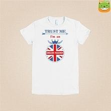 Koszulka dla nauczyciela angielskiego. Trust me I'm an English Teacher do kupienia w wersji limitowanej tylko do poniedziałku