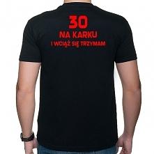 Koszulka 30 na karku - prezent na 30 urodziny dla niego i dla niej