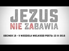 Wielki Post 2016 - odcinek 19 Jezus daje nową rzecz-nowe życie. Pokusa melanc...