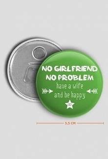 Otwieracz z napisem: No girlfriend, no problem. Have a wife and be happy