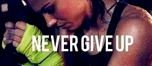 Never givee up.
