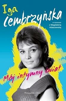 """Kobieta obdarzona tysiącem twarzy, wieloma talentami niepowtarzalnym głosem – Iga Cembrzyńska, po wielu latach milczenia, w szczerej opowieści o swoim życiu w książce """"Mój intym..."""